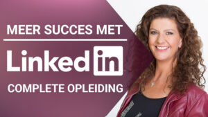 MEER SUCCES MET LINKEDIN! – complete opleiding leads en klanten werven met een professioneel profiel