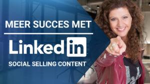 MEER SUCCES MET LINKEDIN! Social selling content - contentmarketing & contentcreatie